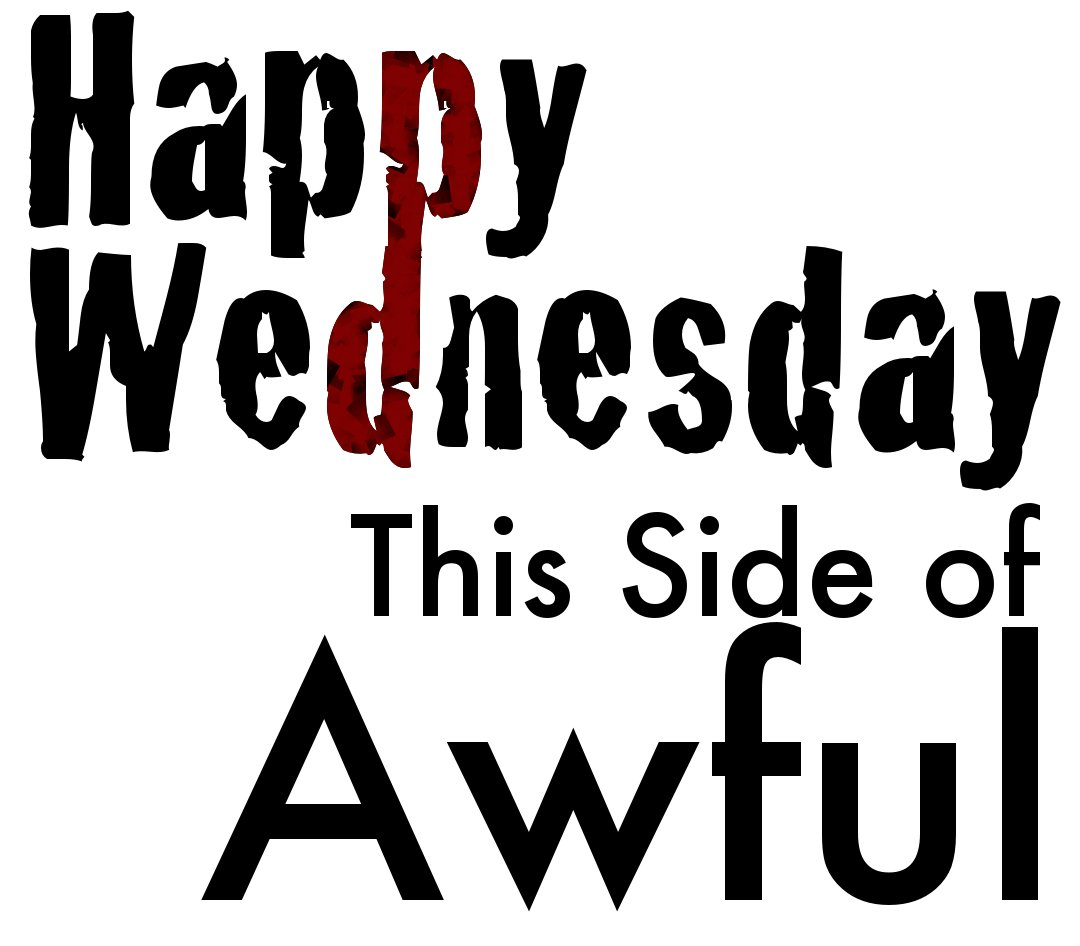 Happy Wednesday - This Side of Awful